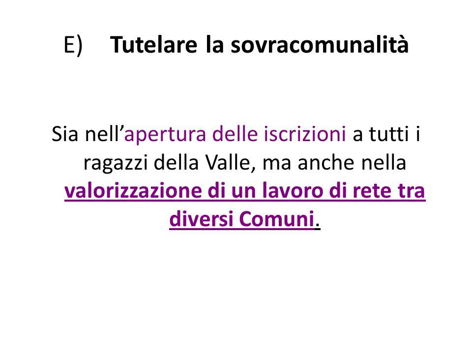 E)Tutelare la sovracomunalità Sia nellapertura delle iscrizioni a tutti i ragazzi della Valle, ma anche nella valorizzazione di un lavoro di rete tra diversi Comuni.