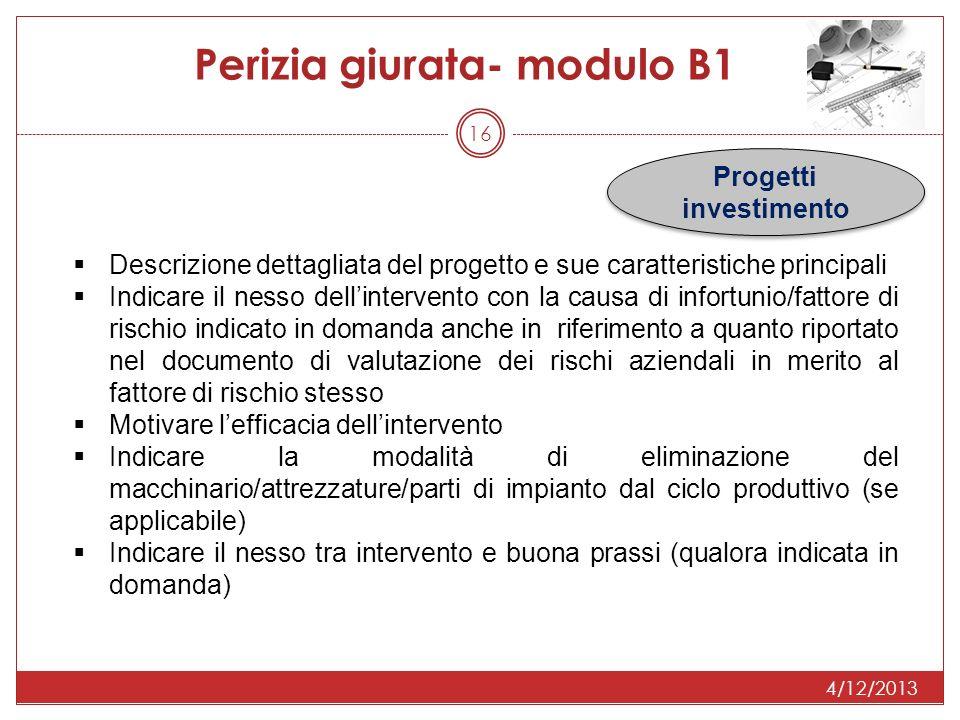 4/12/2013 16 Perizia giurata- modulo B1 Progetti investimento Descrizione dettagliata del progetto e sue caratteristiche principali Indicare il nesso
