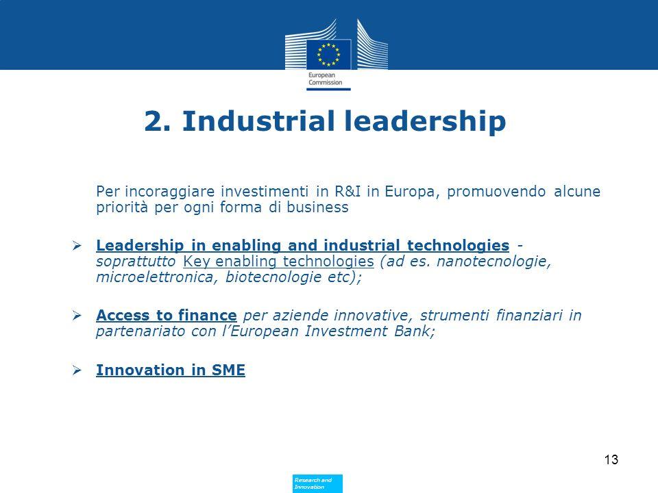 Research and Innovation Research and Innovation 2. Industrial leadership Per incoraggiare investimenti in R&I in Europa, promuovendo alcune priorità p