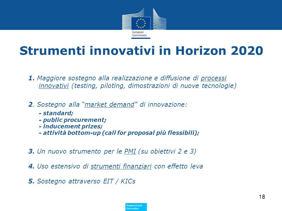 Research and Innovation Research and Innovation Strumenti innovativi in Horizon 2020 1. Maggiore sostegno alla realizzazione e diffusione di processi