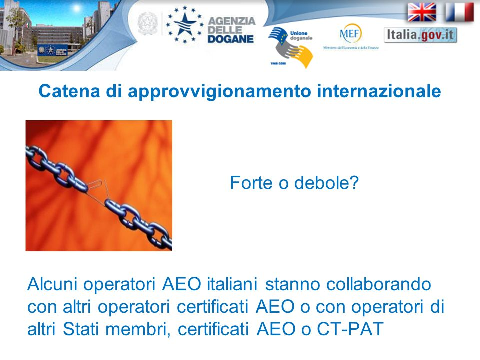 Catena di approvvigionamento internazionale Alcuni operatori AEO italiani stanno collaborando con altri operatori certificati AEO o con operatori di a