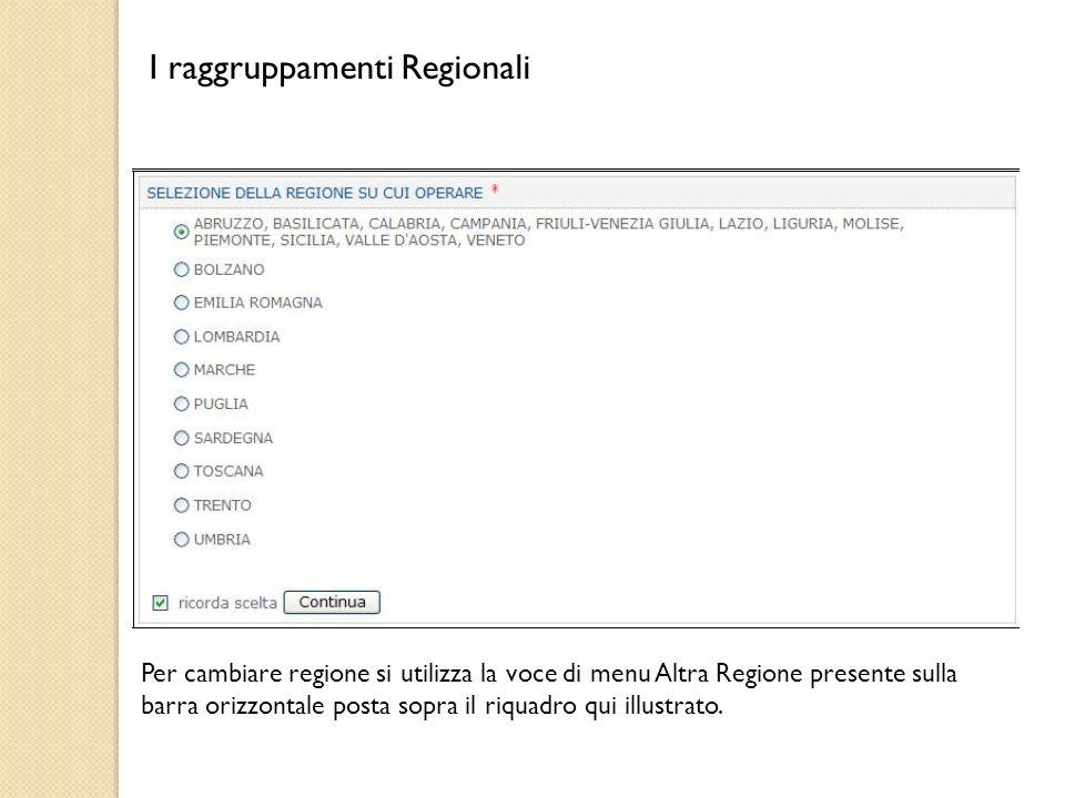 I raggruppamenti Regionali Per cambiare regione si utilizza la voce di menu Altra Regione presente sulla barra orizzontale posta sopra il riquadro qui