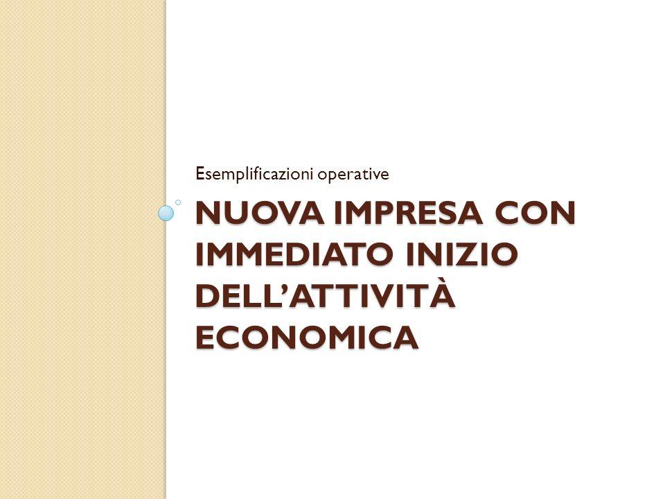 NUOVA IMPRESA CON IMMEDIATO INIZIO DELLATTIVITÀ ECONOMICA Esemplificazioni operative