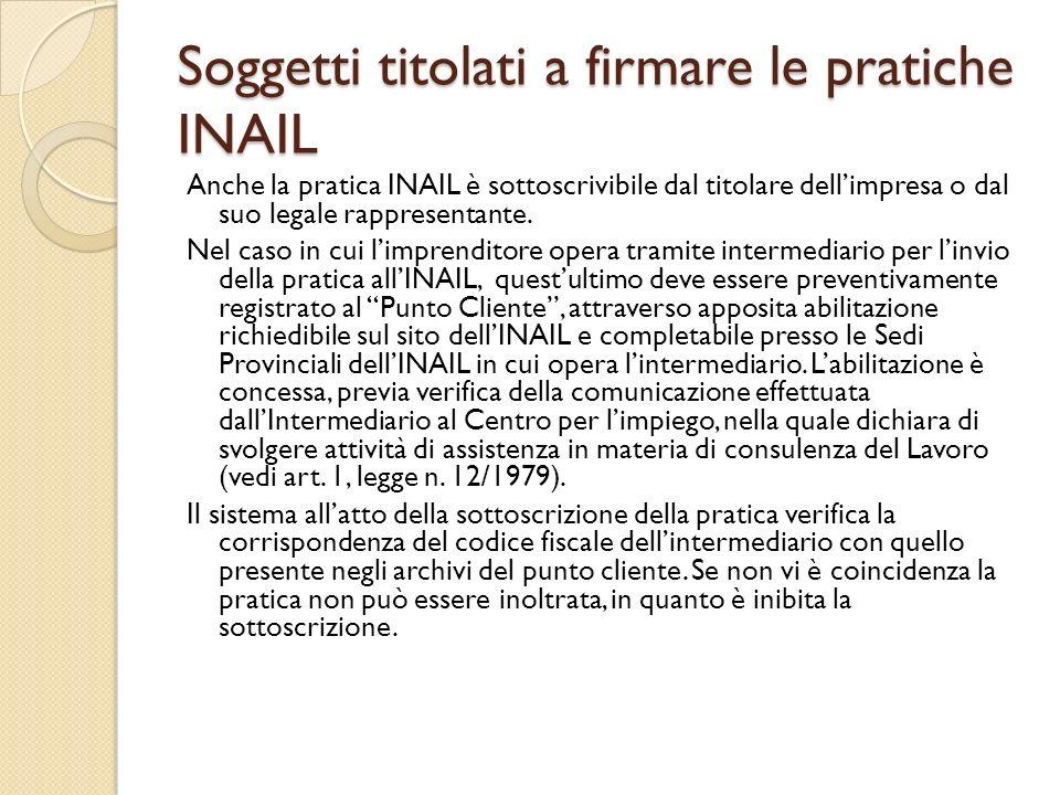 Soggetti titolati a firmare le pratiche INAIL Anche la pratica INAIL è sottoscrivibile dal titolare dellimpresa o dal suo legale rappresentante. Nel c