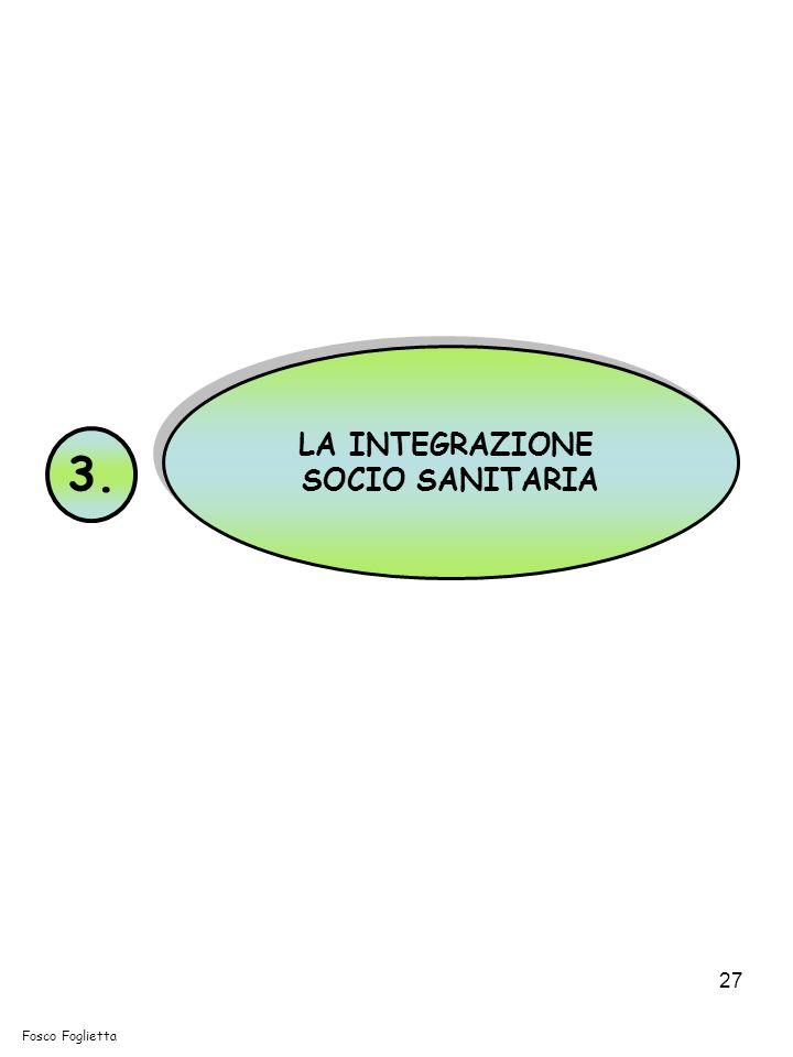 27 LA INTEGRAZIONE SOCIO SANITARIA LA INTEGRAZIONE SOCIO SANITARIA 3. Fosco Foglietta