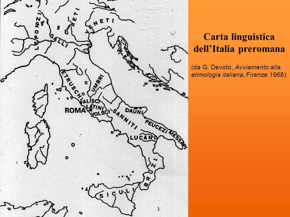 Carta linguistica dellItalia preromana (da G. Devoto, Avviamento alla etimologia italiana, Firenze 1968)