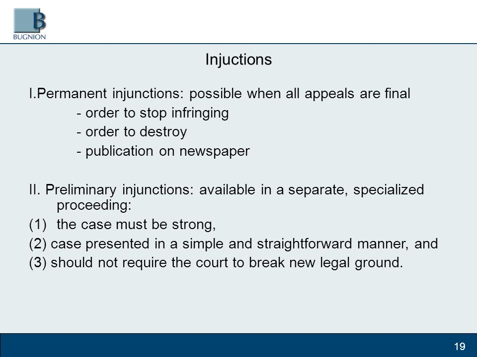 Injuctions I.Permanent injunctions: possible when all appeals are final - order to stop infringing - order to destroy - publication on newspaper II.