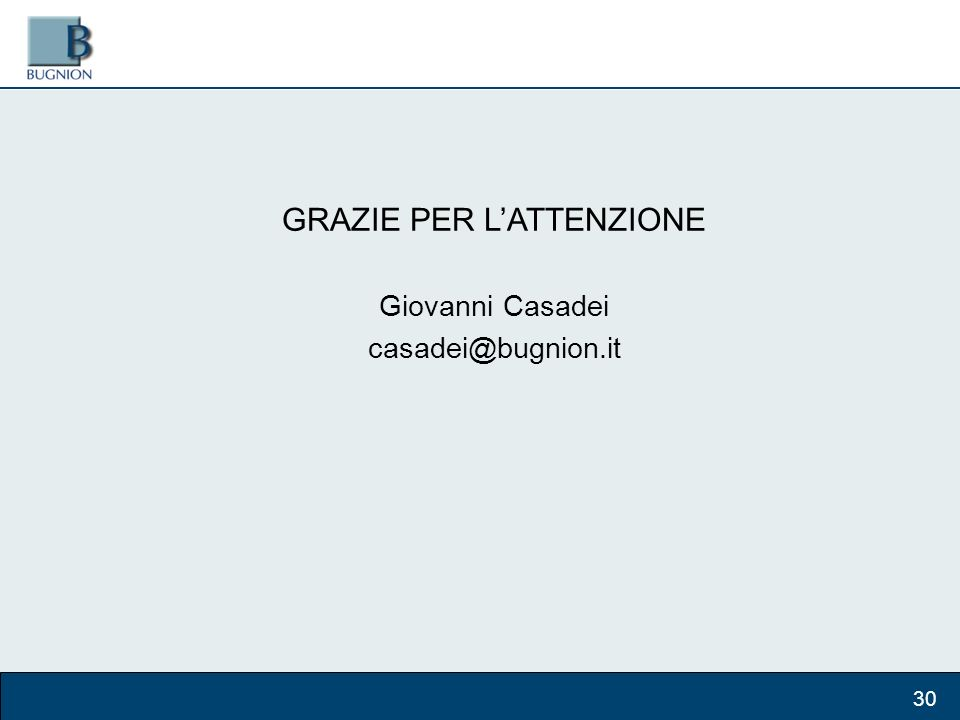 GRAZIE PER LATTENZIONE Giovanni Casadei casadei@bugnion.it 30