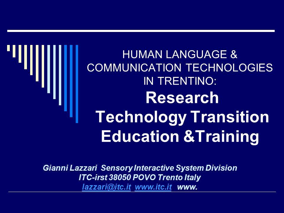 Language Technologies in Trentino12 Rilevanza strategica della ricerca sulle tecnologie del linguaggio per l Europa La crescita dellUnione Europea con lingresso di nuovi Paesi comporterà la gestione di un numero crescente di Lingue.