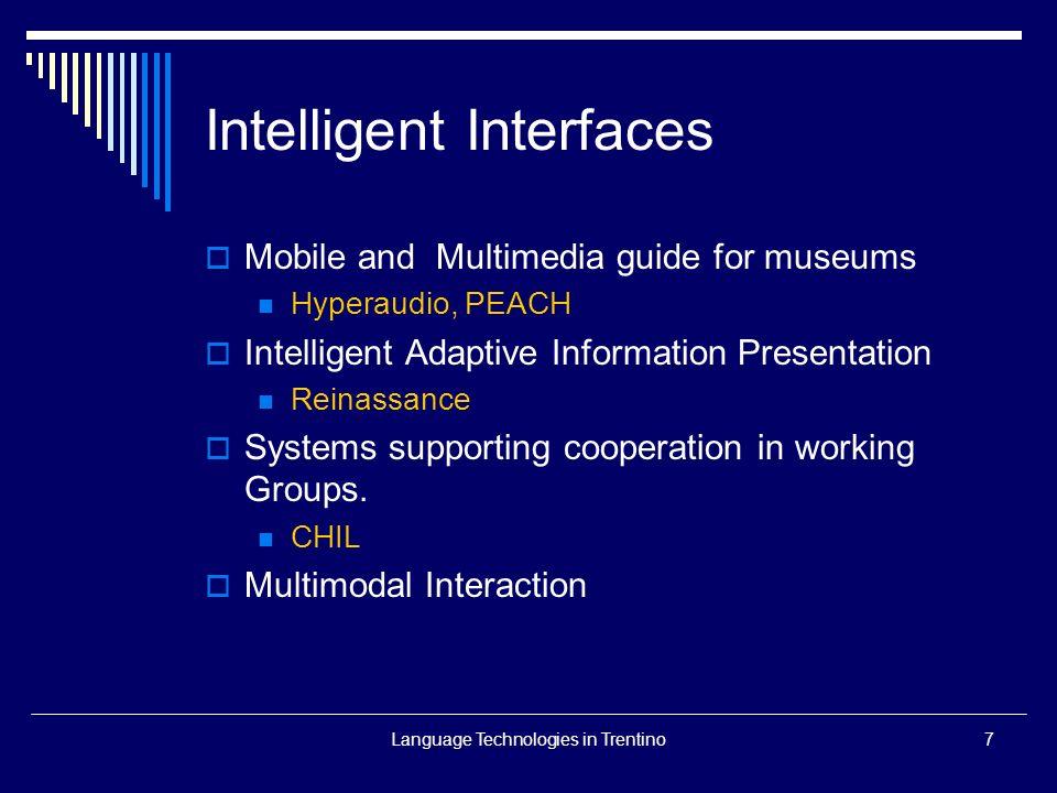 Language Technologies in Trentino18 Obiettivo Vogliamo valorizzare tutte queste risorse per diventare un punto di riferimento nazionale ed europeo: - da subito nella ricerca e nellalta formazione -nel medio periodo nel mercato delle HLT