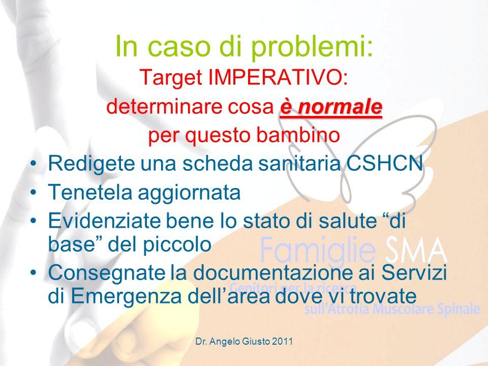 Dr. Angelo Giusto 2011 In caso di problemi: Target IMPERATIVO: è normale determinare cosa è normale per questo bambino Redigete una scheda sanitaria C