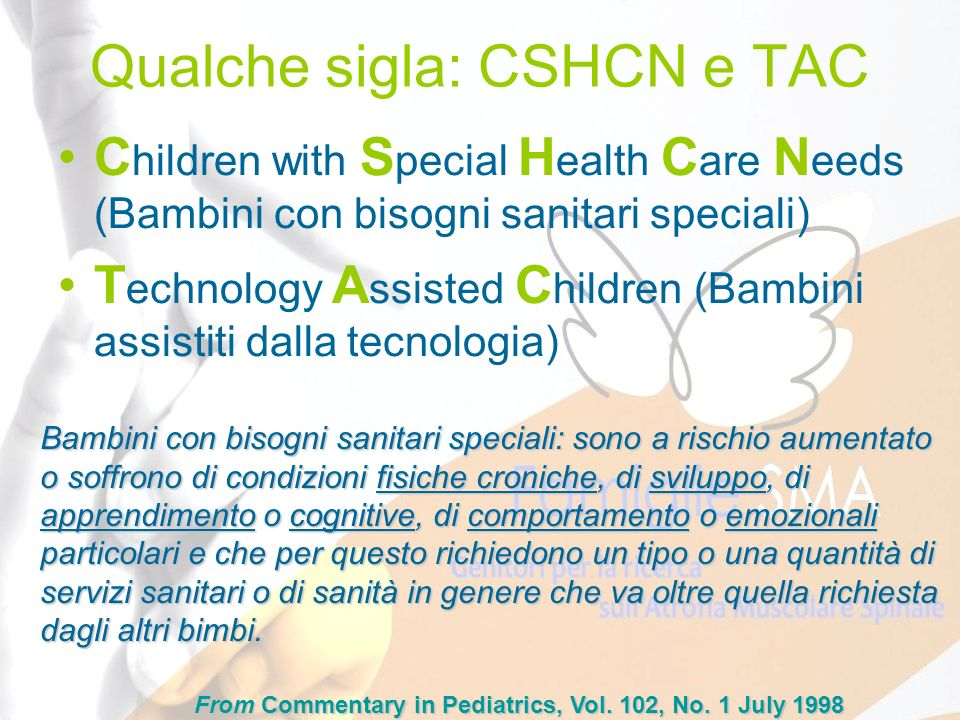 Qualche sigla: CSHCN e TAC C hildren with S pecial H ealth C are N eeds (Bambini con bisogni sanitari speciali) T echnology A ssisted C hildren (Bambi
