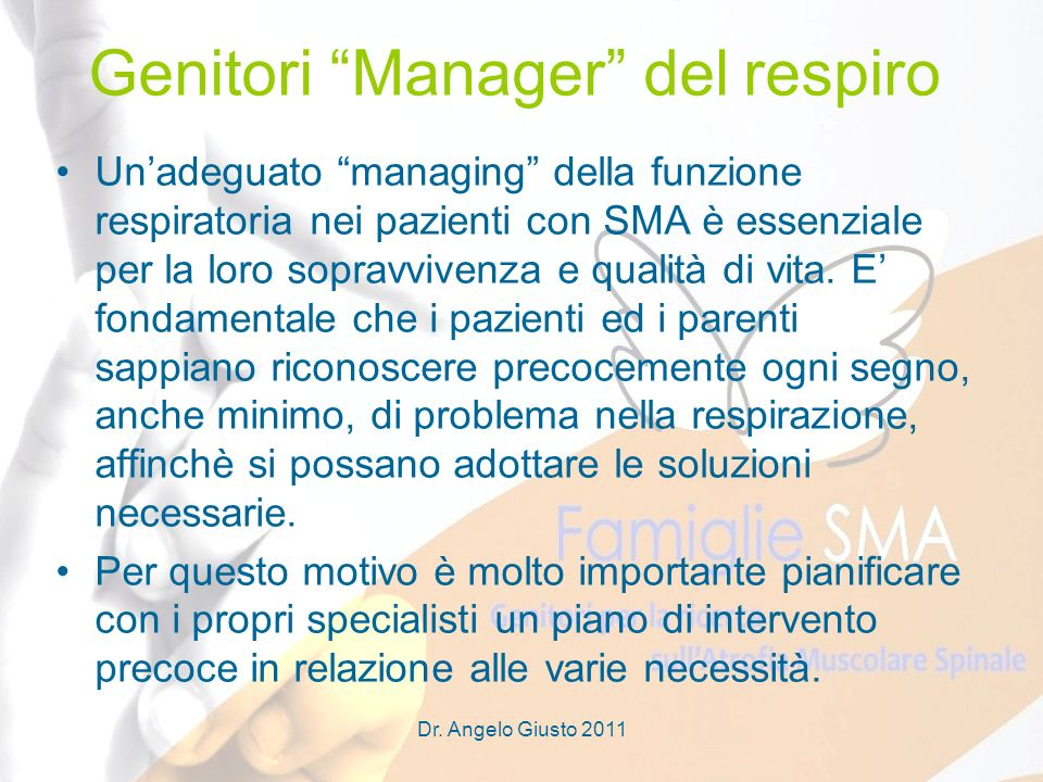 Dr. Angelo Giusto 2011 Unadeguato managing della funzione respiratoria nei pazienti con SMA è essenziale per la loro sopravvivenza e qualità di vita.