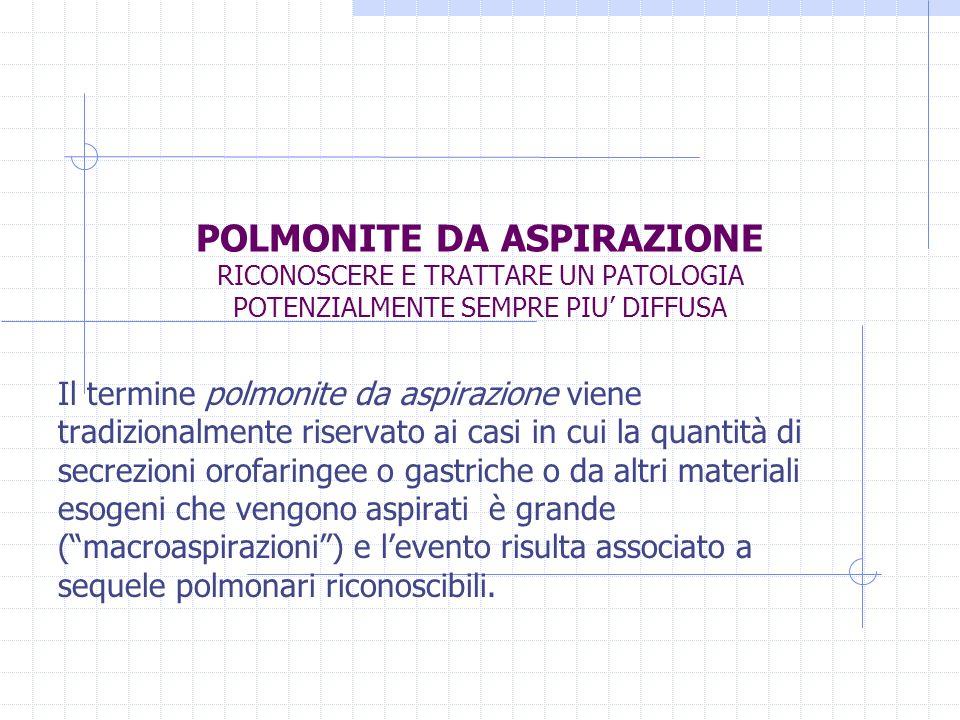 POLMONITE DA ASPIRAZIONE RICONOSCERE E TRATTARE UN PATOLOGIA POTENZIALMENTE SEMPRE PIU DIFFUSA Il termine polmonite da aspirazione viene tradizionalme