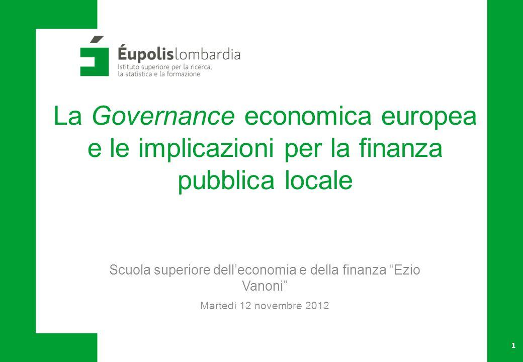 La Governance economica europea e le implicazioni per la finanza pubblica locale 1 Scuola superiore delleconomia e della finanza Ezio Vanoni Martedì 12 novembre 2012
