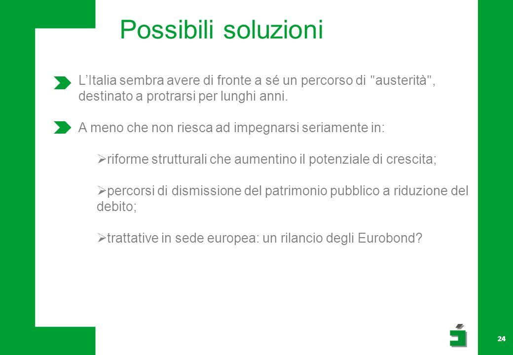 24 Possibili soluzioni LItalia sembra avere di fronte a sé un percorso di ʺ austerità ʺ, destinato a protrarsi per lunghi anni.