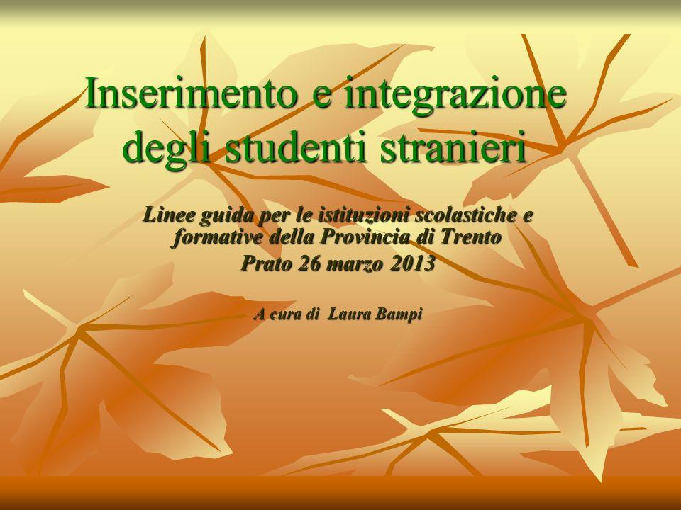 Inserimento e integrazione degli studenti stranieri Linee guida per le istituzioni scolastiche e formative della Provincia di Trento Prato 26 marzo 20