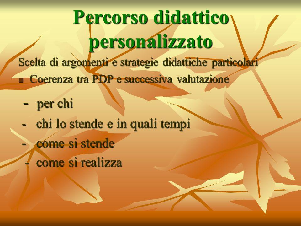 Percorso didattico personalizzato Scelta di argomenti e strategie didattiche particolari Coerenza tra PDP e successiva valutazione Coerenza tra PDP e