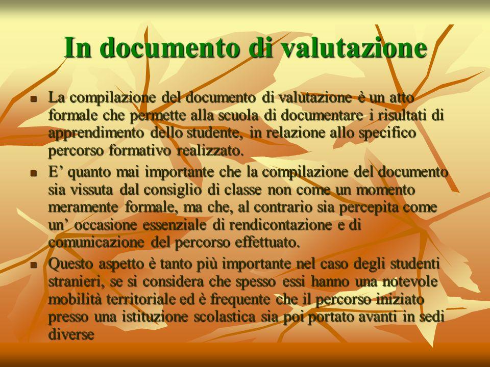 In documento di valutazione La compilazione del documento di valutazione è un atto formale che permette alla scuola di documentare i risultati di appr