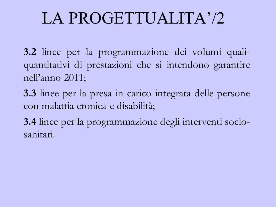 LA PROGETTUALITA/2 3.2 linee per la programmazione dei volumi quali- quantitativi di prestazioni che si intendono garantire nellanno 2011; 3.3 linee p