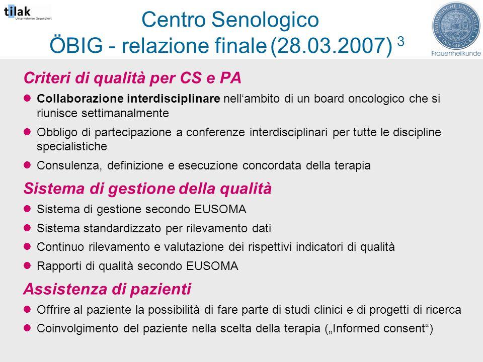 Centro Senologico ÖBIG - relazione finale (28.03.2007) 3 Criteri di qualità per CS e PA Collaborazione interdisciplinare nellambito di un board oncolo