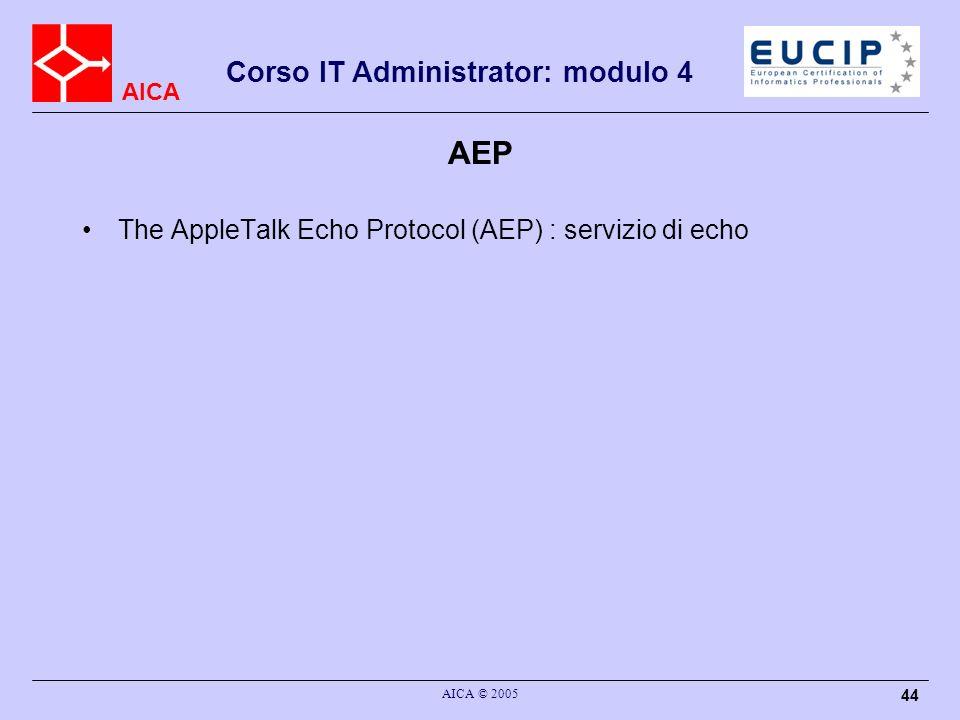 AICA Corso IT Administrator: modulo 4 AICA © 2005 45 ATP The AppleTalk Transaction Protocol (ATP) : assicura un servizio affidabile per transaction-oriented operations.