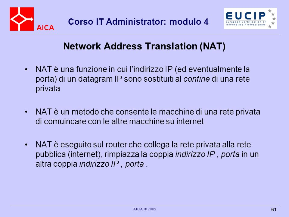 AICA Corso IT Administrator: modulo 4 AICA © 2005 62 NAT NAT deve avere una address translation table