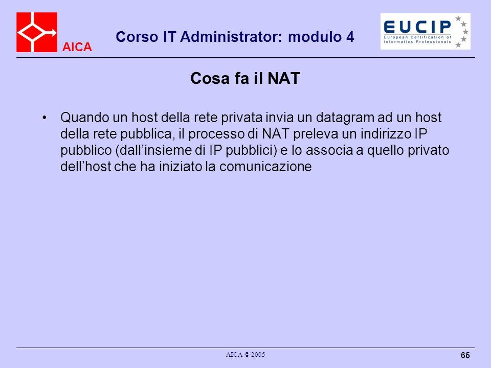 AICA Corso IT Administrator: modulo 4 AICA © 2005 66 Cosa fa il NAT In generale il NAT traduce m indirizzi IP privati in n indirizzi IP pubblici Considerandi m, n 1.