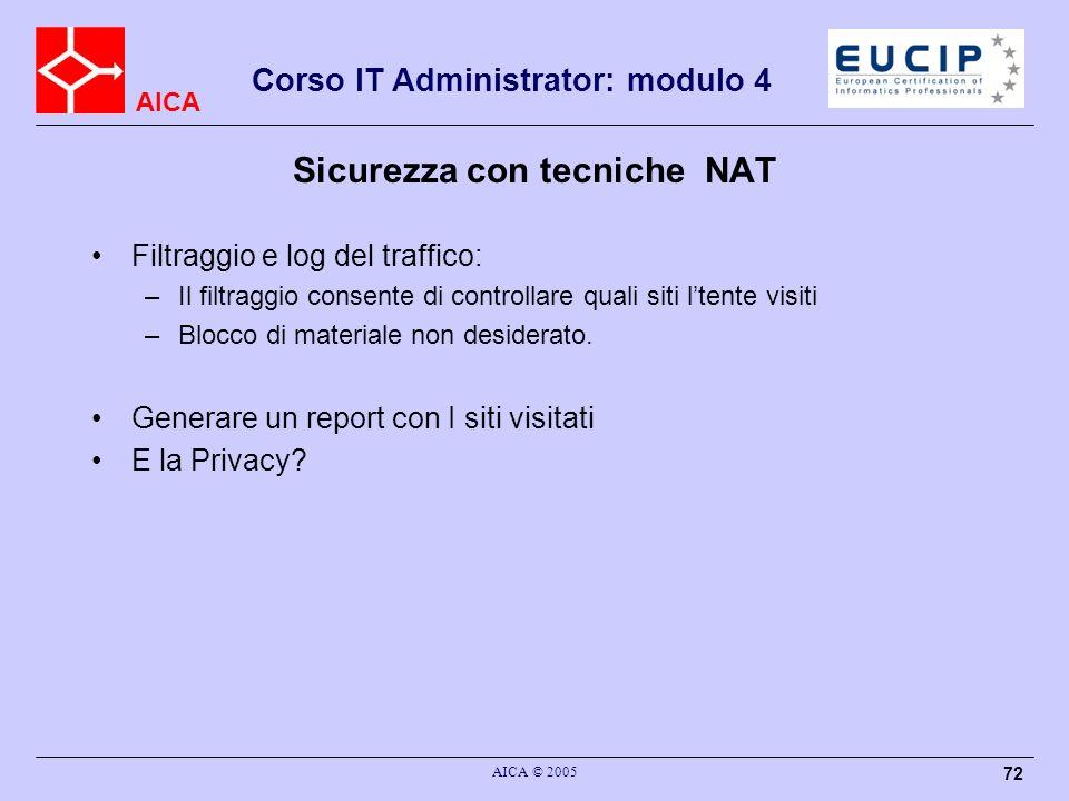 AICA Corso IT Administrator: modulo 4 AICA © 2005 73 Il NAT opera a livello 3 (Network layer)del modello OSI Sicurezza con tecniche NAT