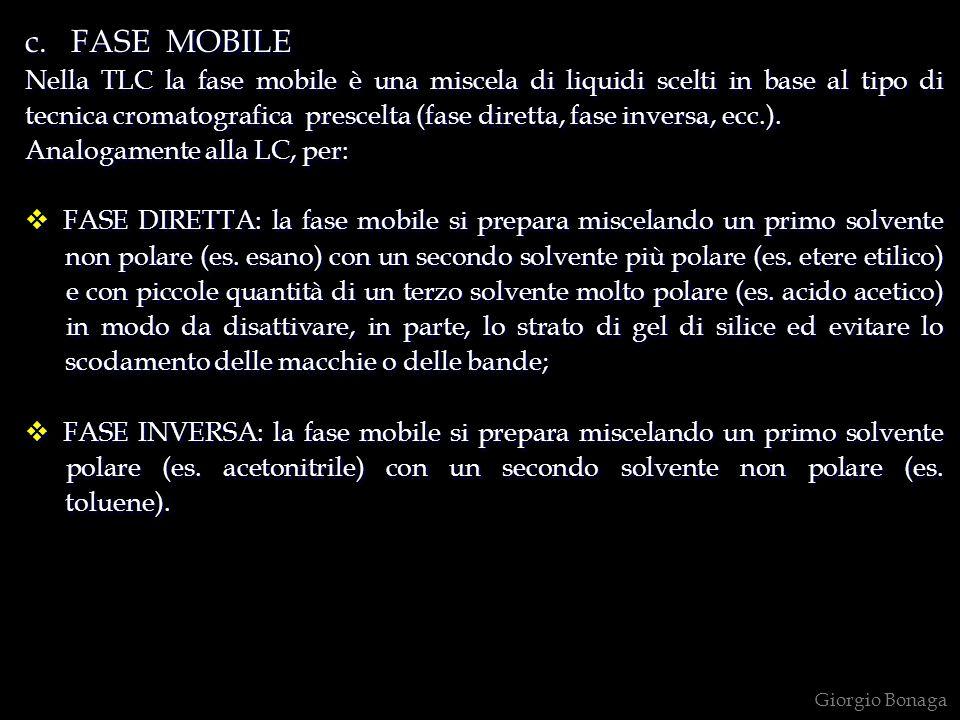 c. FASE MOBILE Nella TLC la fase mobile è una miscela di liquidi scelti in base al tipo di tecnica cromatografica prescelta (fase diretta, fase invers