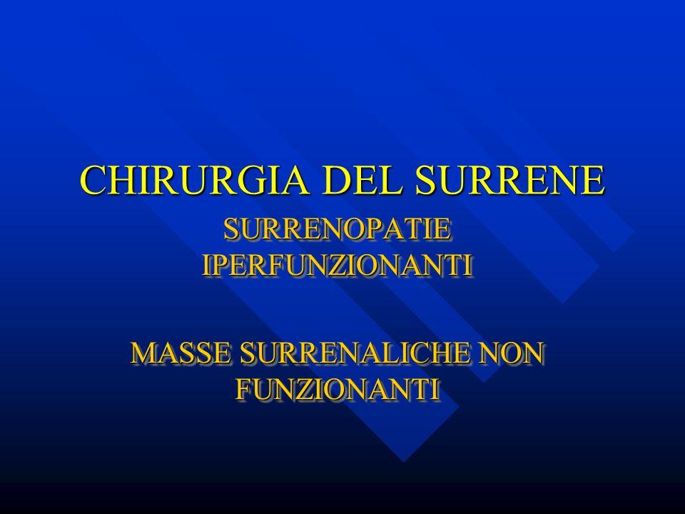 CHIRURGIA DEL SURRENE SURRENOPATIE IPERFUNZIONANTI MASSE SURRENALICHE NON FUNZIONANTI SURRENOPATIE IPERFUNZIONANTI MASSE SURRENALICHE NON FUNZIONANTI