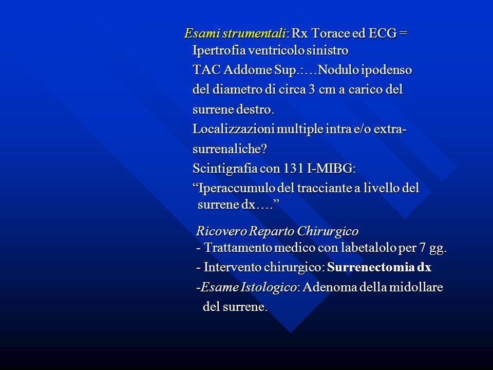 Esami strumentali: Rx Torace ed ECG = Esami strumentali: Rx Torace ed ECG = Ipertrofia ventricolo sinistro Ipertrofia ventricolo sinistro TAC Addome S