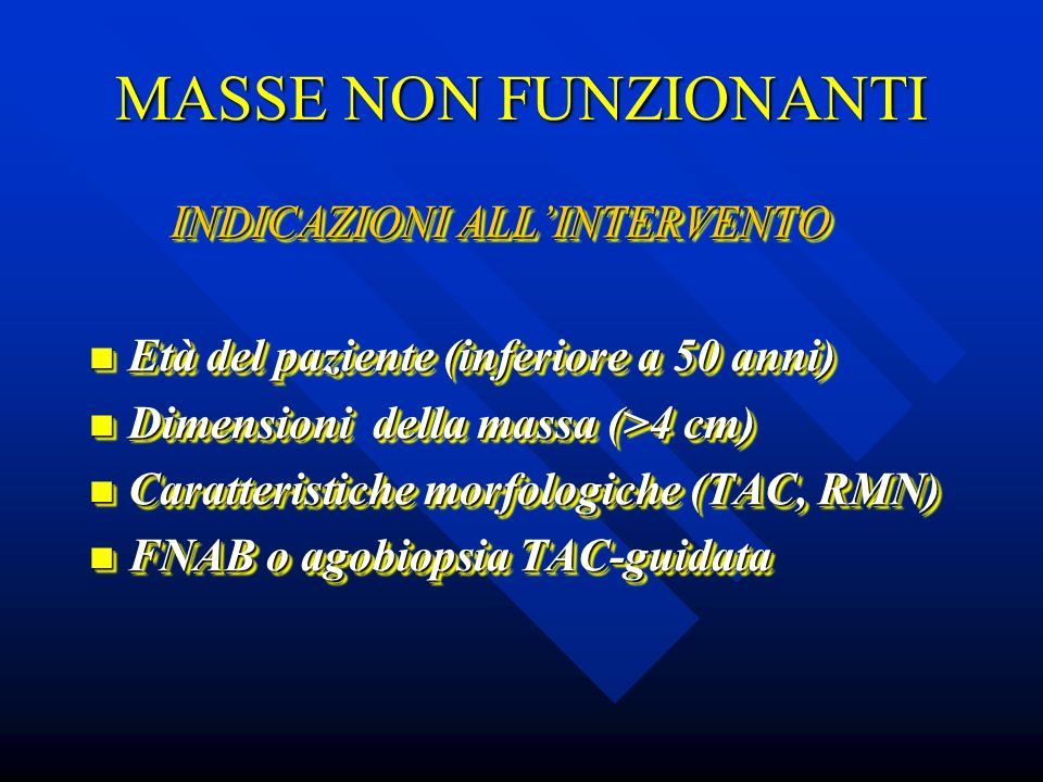 MASSE NON FUNZIONANTI TRATTAMENTO TRATTAMENTO Surrenectomia Surrenectomia Follow-up periodico (6-12 mesi) Follow-up periodico (6-12 mesi) TRATTAMENTO TRATTAMENTO Surrenectomia Surrenectomia Follow-up periodico (6-12 mesi) Follow-up periodico (6-12 mesi)