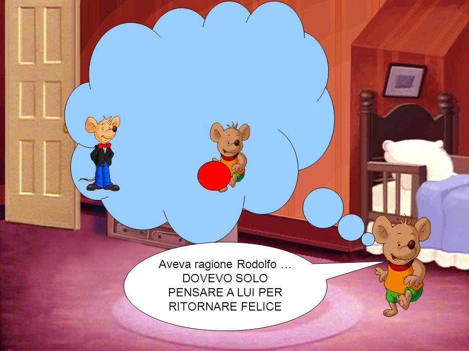 Aveva ragione Rodolfo … DOVEVO SOLO PENSARE A LUI PER RITORNARE FELICE