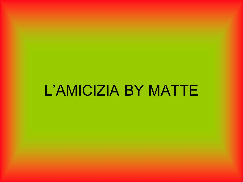 LAMICIZIA BY MATTE