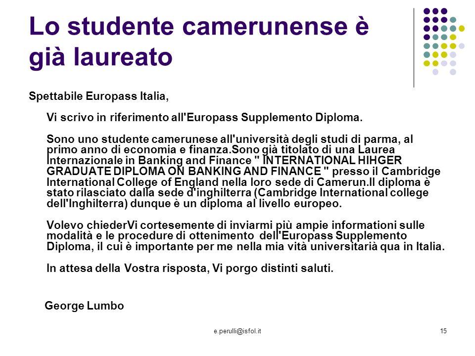e.perulli@isfol.it15 Lo studente camerunense è già laureato Spettabile Europass Italia, Vi scrivo in riferimento all Europass Supplemento Diploma.