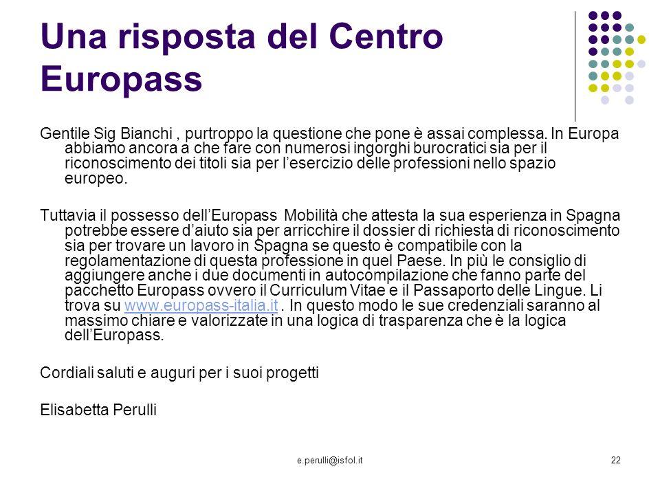 e.perulli@isfol.it22 Una risposta del Centro Europass Gentile Sig Bianchi, purtroppo la questione che pone è assai complessa.