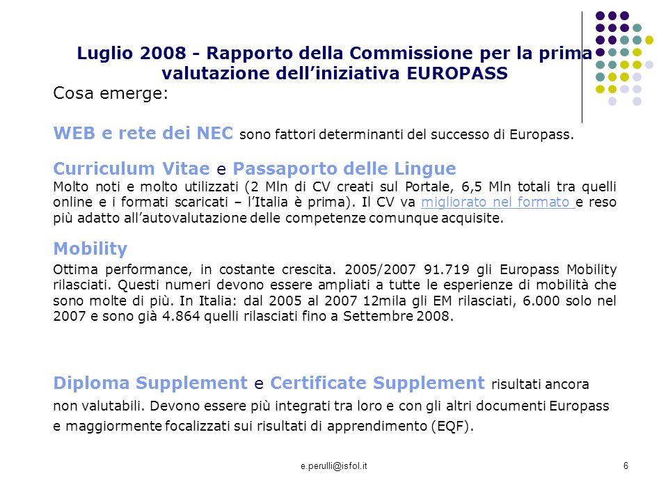 e.perulli@isfol.it6 Luglio 2008 - Rapporto della Commissione per la prima valutazione delliniziativa EUROPASS Cosa emerge: WEB e rete dei NEC sono fattori determinanti del successo di Europass.