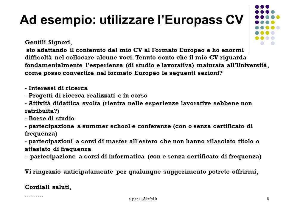 e.perulli@isfol.it8 Gentili Signori, sto adattando il contenuto del mio CV al Formato Europeo e ho enormi difficoltà nel collocare alcune voci.
