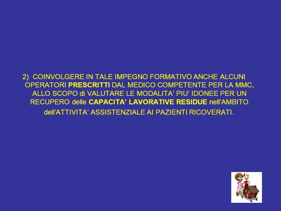 2) COINVOLGERE IN TALE IMPEGNO FORMATIVO ANCHE ALCUNI OPERATORI PRESCRITTI DAL MEDICO COMPETENTE PER LA MMC, ALLO SCOPO di VALUTARE LE MODALITA PIU ID