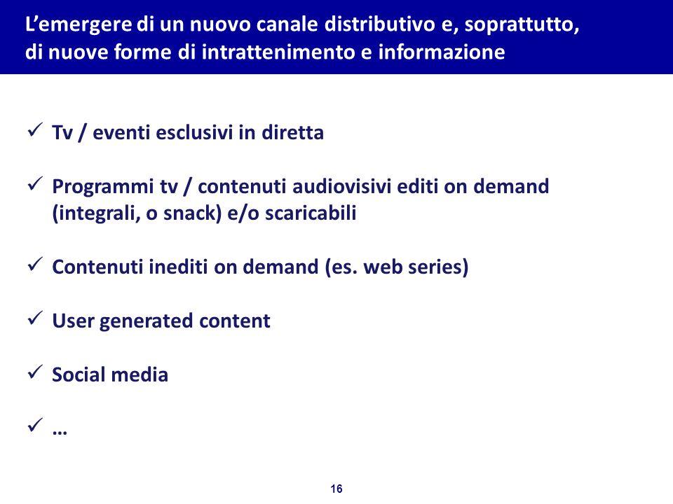 16 Bozza per discussione Lemergere di un nuovo canale distributivo e, soprattutto, di nuove forme di intrattenimento e informazione Tv / eventi esclus