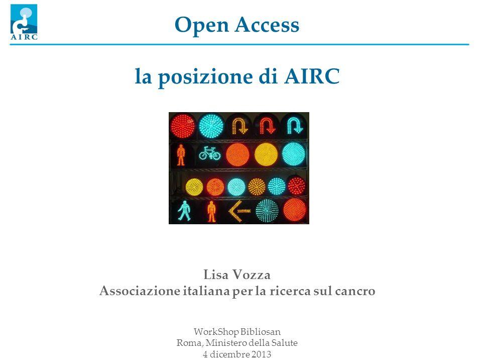 Open Access la posizione di AIRC Lisa Vozza Associazione italiana per la ricerca sul cancro WorkShop Bibliosan Roma, Ministero della Salute 4 dicembre