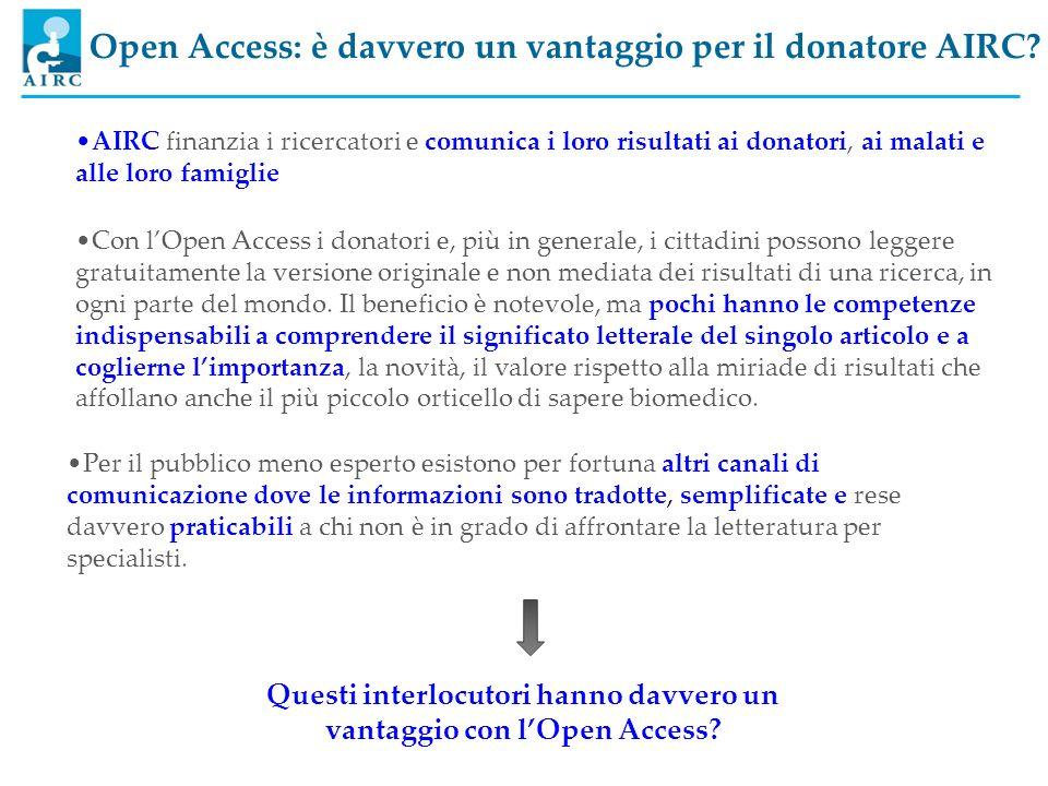 Open Access: è davvero un vantaggio per il donatore AIRC? AIRC finanzia i ricercatori e comunica i loro risultati ai donatori, ai malati e alle loro f
