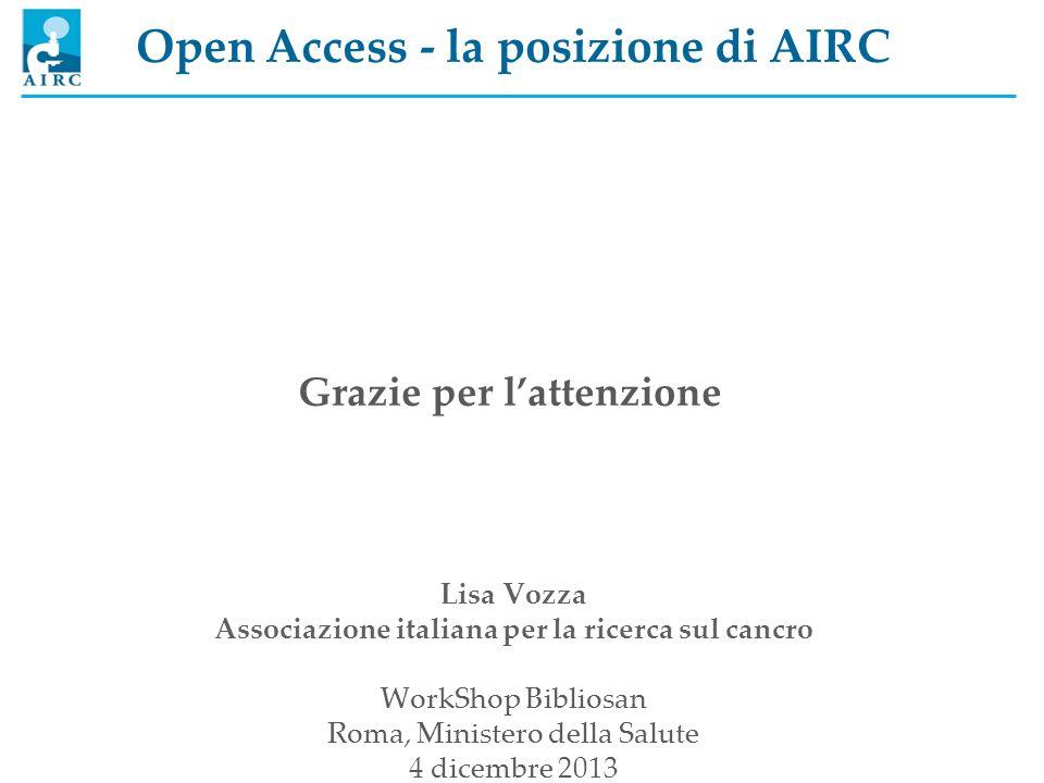 Open Access - la posizione di AIRC Lisa Vozza Associazione italiana per la ricerca sul cancro WorkShop Bibliosan Roma, Ministero della Salute 4 dicemb