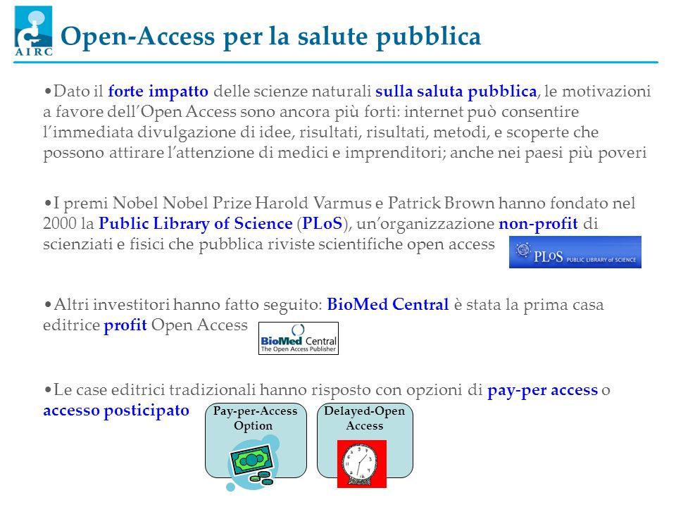 Open-Access per la salute pubblica Dato il forte impatto delle scienze naturali sulla saluta pubblica, le motivazioni a favore dellOpen Access sono an