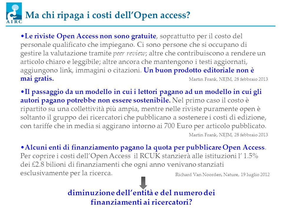 Ma chi ripaga i costi dellOpen access? diminuzione dellentità e del numero dei finanziamenti ai ricercatori? Alcuni enti di finanziamento pagano la qu