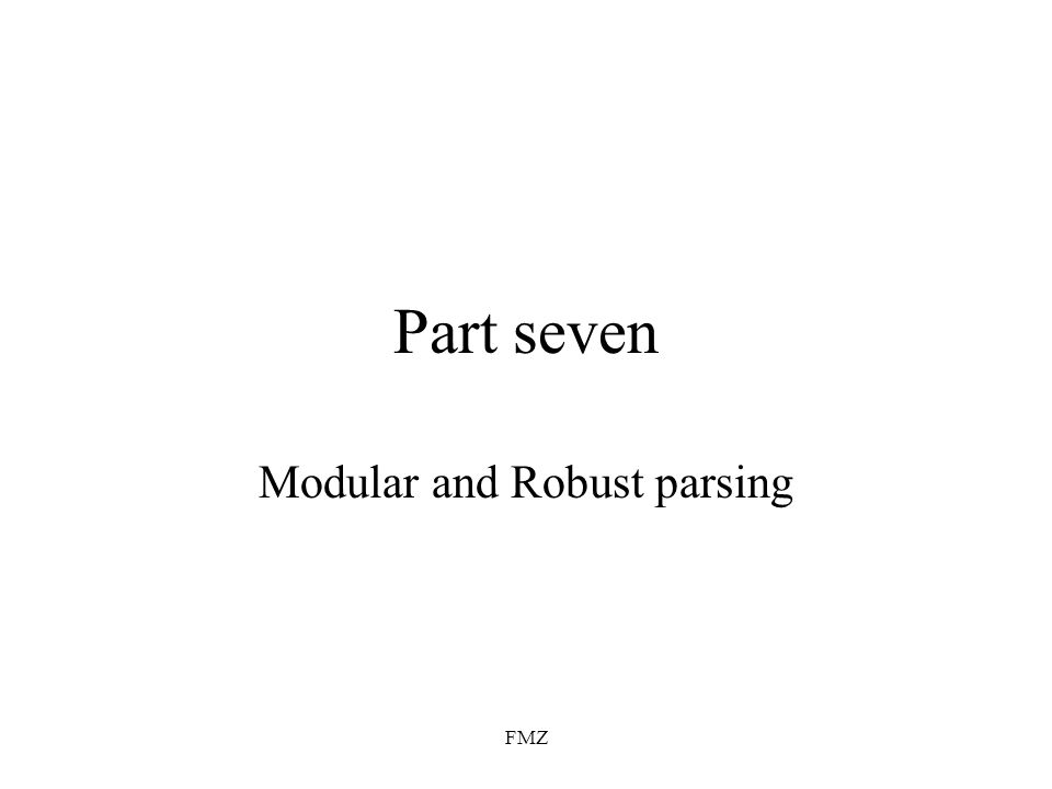 FMZ Part seven Modular and Robust parsing
