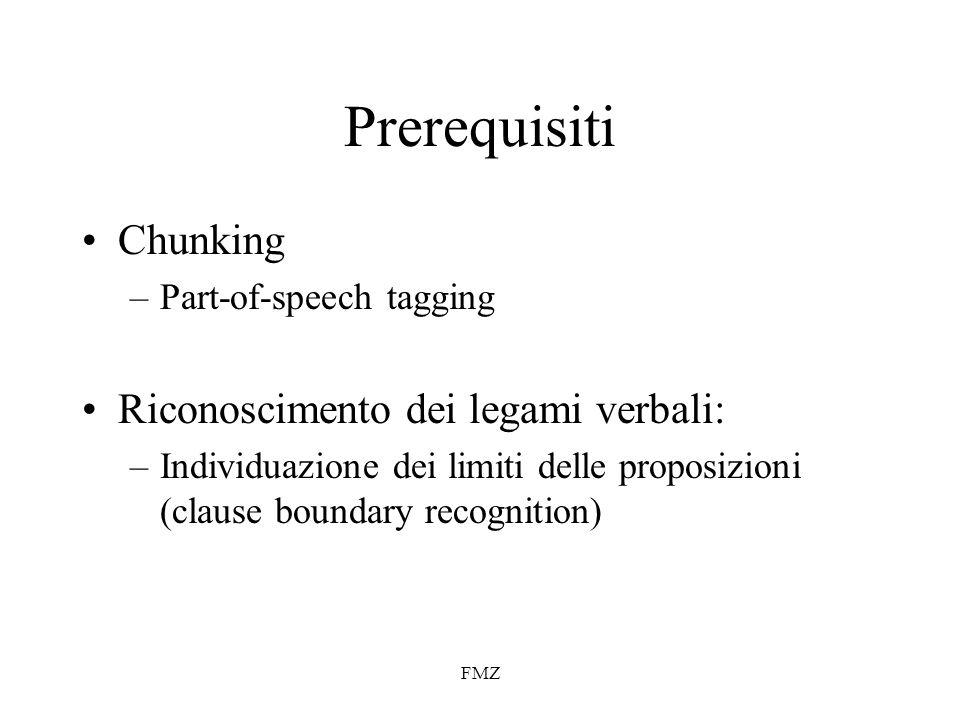 FMZ Prerequisiti Chunking –Part-of-speech tagging Riconoscimento dei legami verbali: –Individuazione dei limiti delle proposizioni (clause boundary recognition)