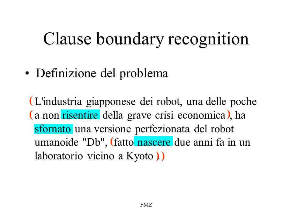 FMZ ( ) ( ) ( ) Clause boundary recognition L industria giapponese dei robot, una delle poche a non risentire della grave crisi economica, ha sfornato una versione perfezionata del robot umanoide Db , fatto nascere due anni fa in un laboratorio vicino a Kyoto.
