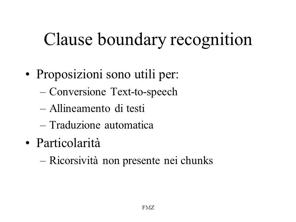 FMZ Clause boundary recognition Proposizioni sono utili per: –Conversione Text-to-speech –Allineamento di testi –Traduzione automatica Particolarità –Ricorsività non presente nei chunks